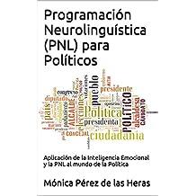 Programación Neurolinguística (PNL) para Políticos: Aplicación de la Inteligencia Emocional y la PNL