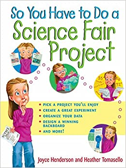 So You Have To Do A Science Fair Project Joyce Henderson Heather Tomasello 9780471202561 Amazon Books