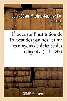 Études sur l'institution de l'avocat des pauvres: et sur les moyens de défense des indigents (Sciences Sociales)