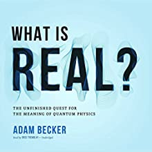 What Is Real?: The Unfinished Quest for the Meaning of Quantum Physics Audiobook by Adam Becker Narrated by Greg Tremblay