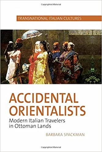 Accidental Orientalists: Modern Italian Travelers in Ottoman Lands (Transnational Italian Cultures LUP)