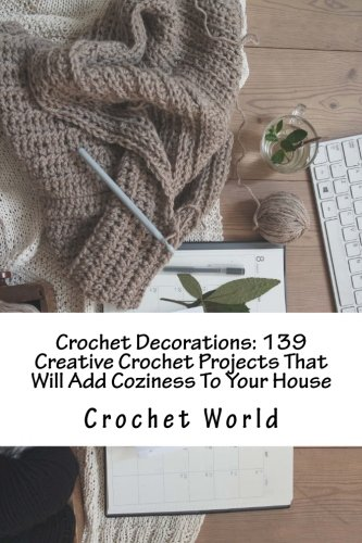 Crochet Decorations: 139 Creative Crochet Projects That Will Add Coziness To Your House: (Crochet Pattern Books, Crochet Dream Catcher, Crocheted Patterns, Fall Crochet Pattern Books)