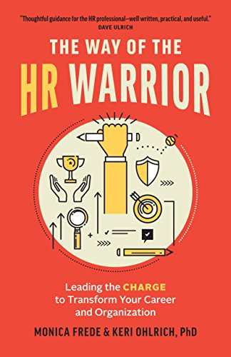 The Way of the HR Warrior: Leading the CHARGE to Transform Your Career and Organization