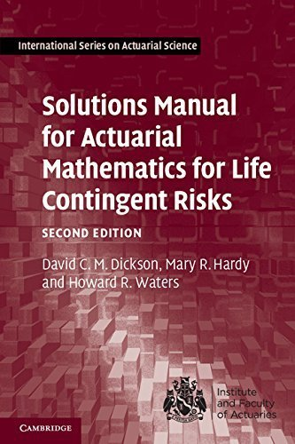 Solutions Manual for Actuarial Mathematics for Life Contingent Risks (International Series on Actuarial Science) by Dickson, David C. M., Hardy, Mary R., Waters, Howard R. (August 12, 2013) Paperback