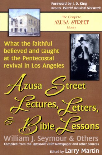 Azusa Street Lectures, Letters and Bible Lessons: What the Faithful Believed and Taught at the Pentecostal Revival in Los Angeles