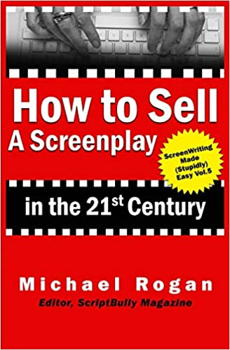 how to sell a screenplay in the 21st century screenwriting made stupidly easy