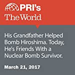 His Grandfather Helped Bomb Hiroshima. Today, He's Friends With a Nuclear Bomb Survivor. | Daniel A. Gross