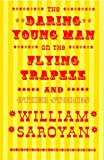 Daring Young Man on the Flying Trapeze, William Saroyan and William Saroyan, 081121365X