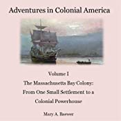 Adventures in Colonial America: Volume I The Massachusetts Bay Colony | Mary Baewer
