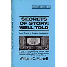 Secrets Of Story: Well Told (Screenwriting Blue Books Book 4)