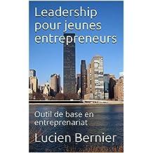 Leadership pour jeunes entrepreneurs: Outil de base en entreprenariat (Plan d'action entreprenariat jeunesse t. 7) (French Edition)