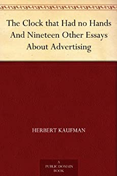 The Clock that Had no Hands And Nineteen Other Essays About Advertising by [Kaufman, Herbert]