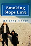 Smoking Stops Love, Rhianna Finney, 150043955X