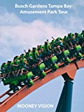 Busch Gardens Tampa Bay Amusement Park Tour