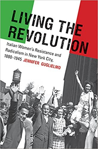 Living The Revolution Italian Womens Resistance And Radicalism In New York City 1880 1945 Gender American Culture Jennifer Guglielmo