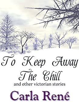 To Keep Away The Chill (and other Victorian stories) by [René, Carla]