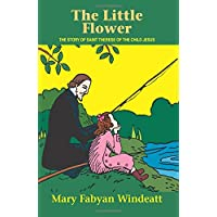 The Little Flower: The Story of St. Therese of the Child Jesus (Saints Lives)