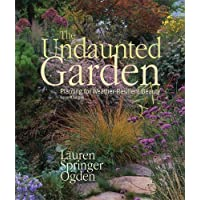 The Undaunted Garden: Planting For Weather Resistant Beauty