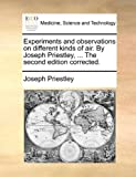 Experiments and Observations on Different Kinds of Air by Joseph Priestley, the Second Edition Corrected, Joseph Priestley, 1170672337