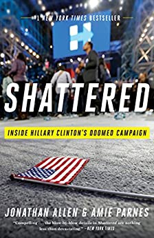 Shattered: Inside Hillary Clinton's Doomed Campaign by [Allen, Jonathan, Parnes, Amie]