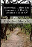 Historical Tales: the Romance of Reality Volume VII of XV, Charles Morris, 1499758154