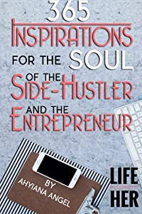 365 Inspirations for the Soul of the Side-Hustler and the Entrepreneur by Life According To Her