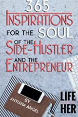365 Inspirations for the Soul of the Side-Hustler and the Entrepreneur Paperback