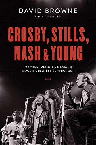Book cover from Crosby, Stills, Nash and Young: The Wild, Definitive Saga of Rocks Greatest Supergroup by David Browne