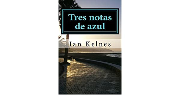 Amazon.com: Tres notas de azul (Spanish Edition) eBook: Ian Kelnes: Kindle Store