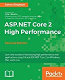 ASP.NET Core 2 High Performance - Second Edition: Learn the secrets of developing high performance web applications using C# and ASP.NET Core 2 on Windows, Mac, and Linux
