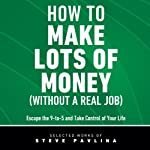 How to Make Lots of Money (Without a Real Job): Escape the 9-to-5 and Take Control of Your Life | Steve Pavlina