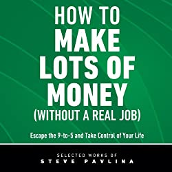 How to Make Lots of Money (Without a Real Job)