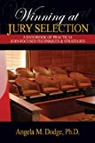 Winning at Jury Selection: A Handbook of Practical Jury-Focused Techniques & Strategies