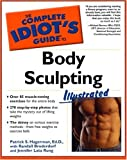 img - for The Complete Idiot's Guide to Body Sculpting Illustrated by Ed.D. Patrick S. Hagerman (2004-12-07) book / textbook / text book