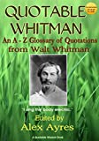 QUOTABLE WHITMAN: An A to Z Glossary of Quotations from Walt Whitman (Quotable Wisdom Books Book 92)