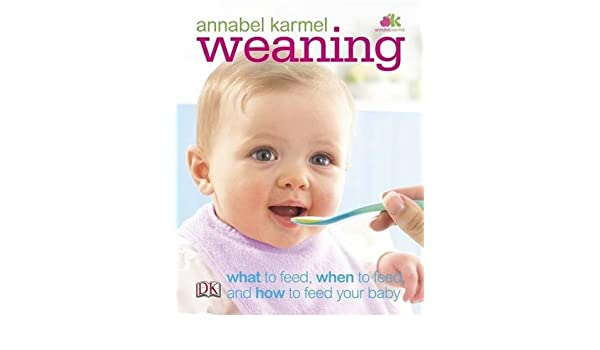 Weaning: What to Feed, When to Feed, and How to Feed Your Baby: Amazon.es: Annabel Karmel: Libros en idiomas extranjeros