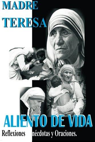 Madre Teresa Aliento de Vida: Reflexiones,anécdotas y Oraciones (Spanish Edition) (Madre De Calcuta Teresa)
