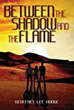 Between the Shadow and the Flame, Hodge, Geoffrey Lee, 098518020X