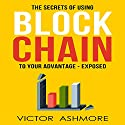 Blockchain: The Only Book You'll Ever Need About Blockhain, and How to Use It to Your Advantage Audiobook by Victor Ashmore Narrated by Matt Weight