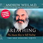Breathing: The Master Key to Self Healing | Andrew Weil M.D.