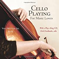 Cello Playing for Music Lovers: A Self-Teaching Method