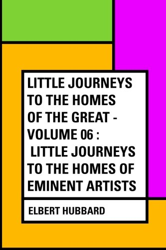 Download Little Journeys to the Homes of the Great - Volume 06 : Little Journeys to the Homes of Eminent Artists pdf