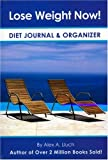 Lose Weight Now! Diet Journal and Organizer, Alex A. Lluch, 1887169962