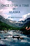 Once upon a Time in Alaska, Mike Wansor, 1438229445