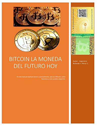 BITCOIN LA MONEDA DEL FUTURO HOY (Spanish Edition)