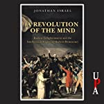 A Revolution of the Mind: Radical Enlightenment and the Intellectual Origins of Modern Democracy | Jonathan Israel