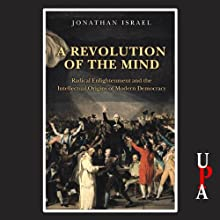 A Revolution of the Mind: Radical Enlightenment and the Intellectual Origins of Modern Democracy | Livre audio Auteur(s) : Jonathan Israel Narrateur(s) : James Adams