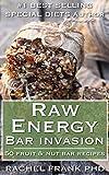 Raw Energy Bar Invasion: 50 Fruit and Nut Bar Recipes (Delicious Vegan Cookbook Book 4)