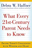 img - for What Every 21st Century Parent Needs to Know: Facing Today's Challenges With Wisdom and Heart book / textbook / text book