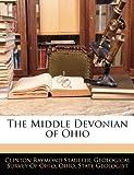 The Middle Devonian of Ohio, Clinton Raymond Stauffer, 114168473X